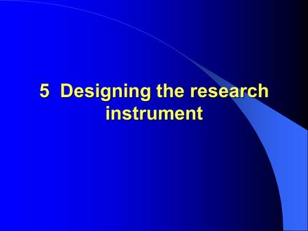5 Designing the research instrument. It is essential that the research instrument to be employed in a Focus Assessment Study is precisely related to the.