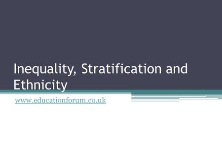 Inequality, Stratification and Ethnicity www.educationforum.co.uk.