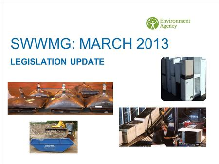 SWWMG: MARCH 2013 LEGISLATION UPDATE. UPDATES  Industrial Emissions Directive  Waste Carrier/Brokers and Dealers (reminder)  The Packaging Regulations: