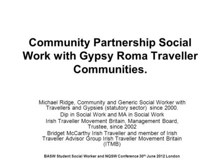 Community Partnership Social Work with Gypsy Roma Traveller Communities. Michael Ridge, Community and Generic Social Worker with Travellers and Gypsies.