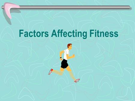 Factors Affecting Fitness. The fitness of each individual is affected by a number of interrelated factors. It is these factors that determine our performance.