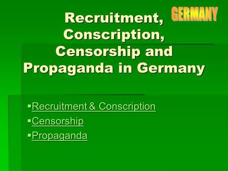 Recruitment, Conscription, Censorship and Propaganda in Germany  Recruitment & Conscription Recruitment & Conscription Recruitment & Conscription  Censorship.