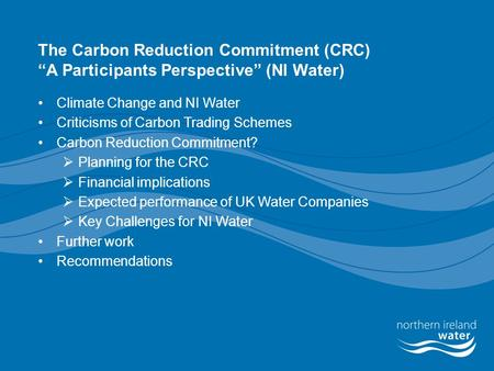 "The Carbon Reduction Commitment (CRC) ""A Participants Perspective"" (NI Water) Climate Change and NI Water Criticisms of Carbon Trading Schemes Carbon Reduction."