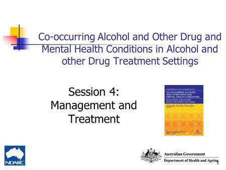 1 Co-occurring Alcohol and Other Drug and Mental Health Conditions in Alcohol and other Drug Treatment Settings Session 4: Management and Treatment.