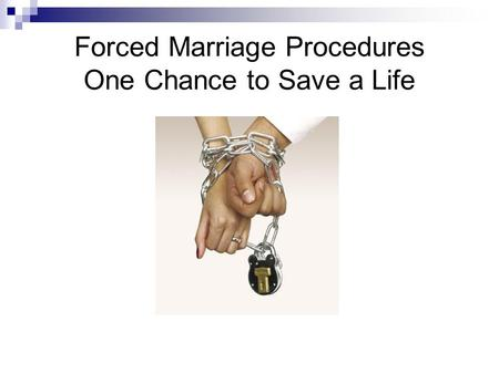 Forced Marriage Procedures One Chance to Save a Life.