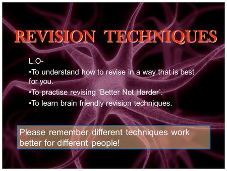 REVISION TECHNIQUES Please remember different techniques work