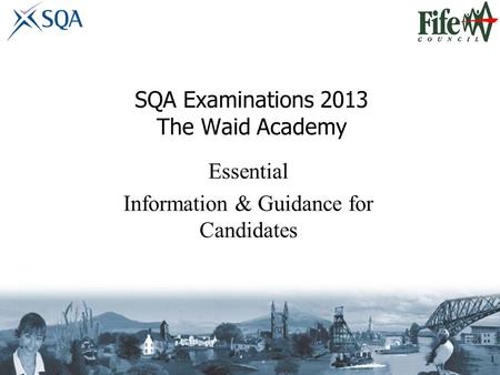 SQA Examinations 2013 The Waid Academy 1 Essential Information & Guidance for Candidates.