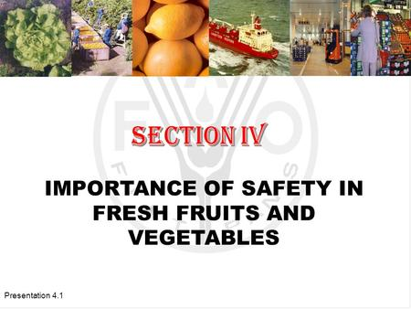 Presentation 4.1 IMPORTANCE OF SAFETY IN FRESH FRUITS AND VEGETABLES.
