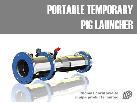 PORTABLE TEMPORARY PIG LAUNCHER thomas cornthwaite