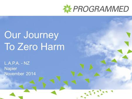 Our Journey To Zero Harm L.A.P.A. - NZ Napier November 2014