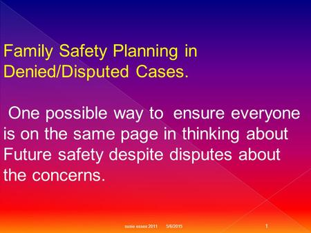 Family Safety Planning in Denied/Disputed Cases. One possible way to ensure everyone is on the same page in thinking about Future safety despite disputes.