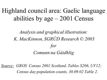 Highland council area: Gaelic language abilities by age – 2001 Census Analysis and graphical illustration: K. MacKinnon, SGRÙD Research © 2003 for Comunn.