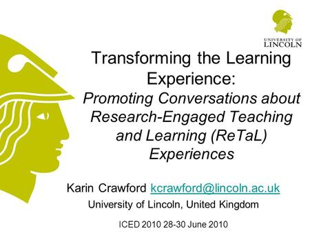 Transforming the Learning Experience: Promoting Conversations about Research-Engaged Teaching and Learning (ReTaL) Experiences Karin Crawford
