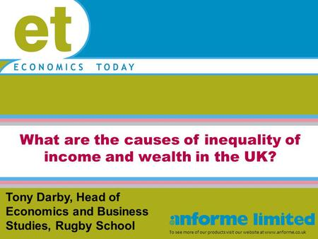 What are the causes of inequality of income and wealth in the UK? To see more of our products visit our website at www.anforme.co.uk Tony Darby, Head of.