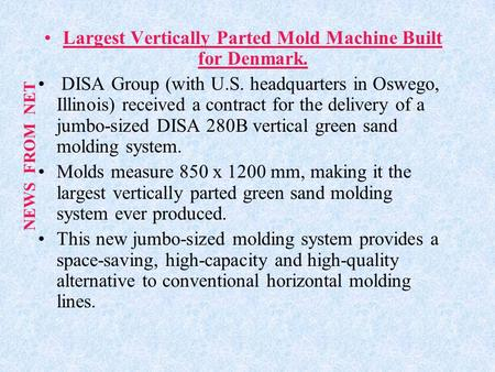 Largest Vertically Parted Mold Machine Built for Denmark. DISA Group (with U.S. headquarters in Oswego, Illinois) received a contract for the delivery.