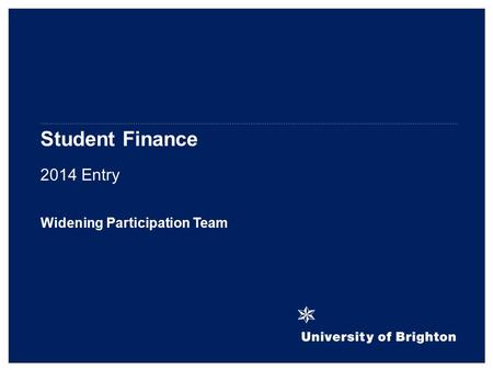 Student Finance 2014 Entry Widening Participation Team.