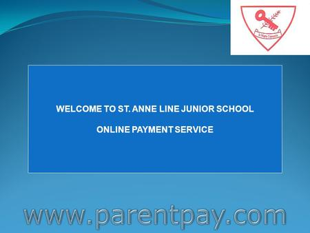 WELCOME TO ST. ANNE LINE JUNIOR SCHOOL ONLINE PAYMENT SERVICE.