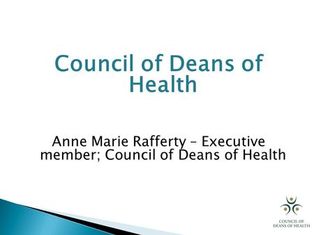 Council of Deans of Health Anne Marie Rafferty – Executive member; Council of Deans of Health.