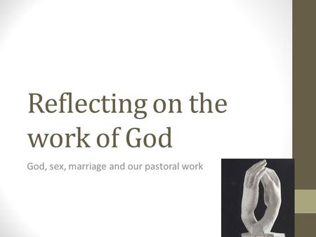 Reflecting on the work of God God, sex, marriage and our pastoral work.