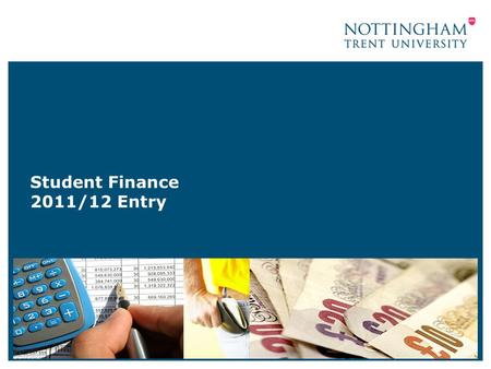 Student Finance 2011/12 Entry. 2 Contents University – Main costs Funding – Income and support Student Accounts & Overdrafts Budgeting Overview –Managing.