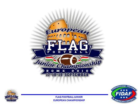 FLAG FOOTBALL JUNIOR EUROPEAN CHAMPIONSHIP. FLAG FOOTBALL JUNIOR EUROPEAN CHAMPIONSHIP The Country Club Castelfusano Tourist Village and Camping is.