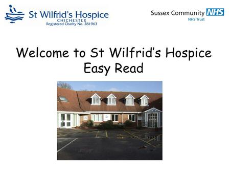 Welcome to St Wilfrid's Hospice Easy Read. This is St Wilfrid's Hospice. Information about your visit.