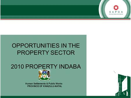 OPPORTUNITIES IN THE PROPERTY SECTOR 2010 PROPERTY INDABA Human Settlements & Public Works PROVINCE OF KWAZULU-NATAL.