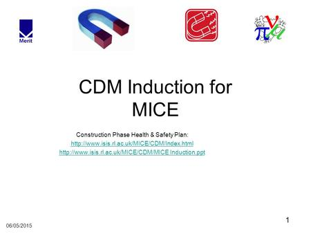 1 06/05/2015 CDM Induction for MICE Construction Phase Health & Safety Plan: