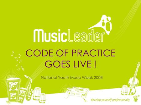 CODE OF PRACTICE GOES LIVE ! National Youth Music Week 2008.