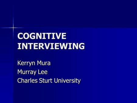 COGNITIVE INTERVIEWING Kerryn Mura Murray Lee Charles Sturt University.
