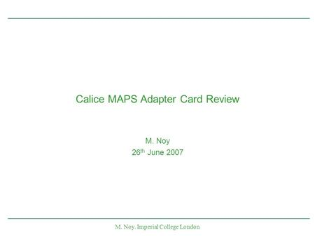 M. Noy. Imperial College London Calice MAPS Adapter Card Review M. Noy 26 th June 2007.