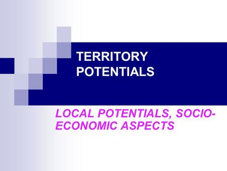 TERRITORY POTENTIALS LOCAL POTENTIALS, SOCIO- ECONOMIC ASPECTS.