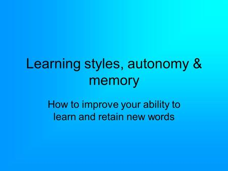 Learning styles, autonomy & memory How to improve your ability to learn and retain new <strong>words</strong>.