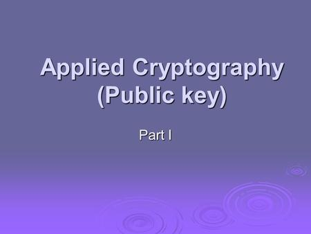 "Applied Cryptography (Public key) Part I. Let's first finish ""Symmetric Key"" before talking about public key John wrote the letters of the alphabet under."