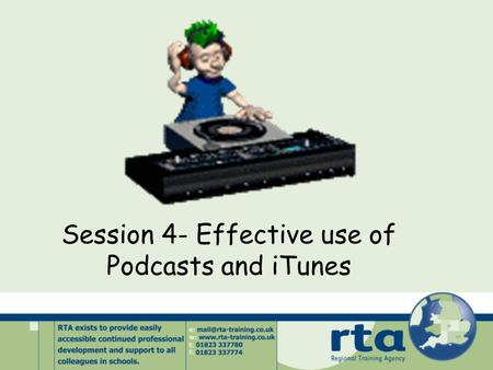 Session 4- Effective use of Podcasts and iTunes. Podcasting What is a podcast? - effectively an audio file which is then put onto the Internet.