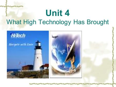 Unit 4 What High Technology Has Brought. Main Points: I. Leading <strong>In</strong> II. Text A III. Text B ●Vocabulary Practice●Vocabulary Practice IV. Practical Writing.