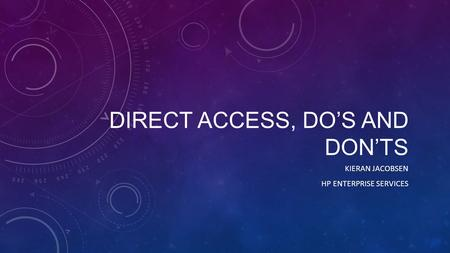 Direct Access, Do's and Don'ts