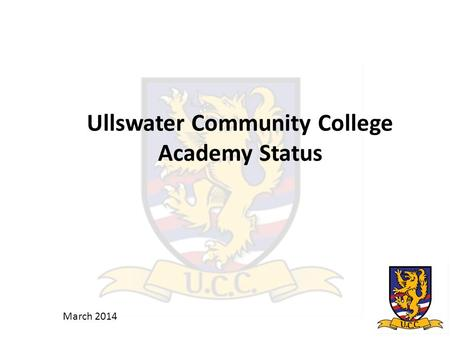 Ullswater Community College Academy Status March 2014.