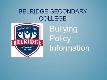 BELRIDGE SECONDARY COLLEGE Bullying Policy Information.
