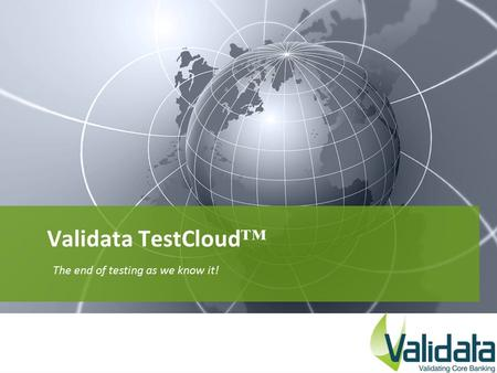 Validata TestCloud ™ The end of testing as we know it!