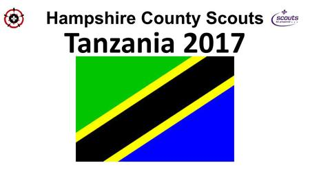 Hampshire County Scouts Tanzania 2017. Hampshire County Scouts During a visit to Tanzania in June 2013, a mad plan was thought of. Lets get loads of people.