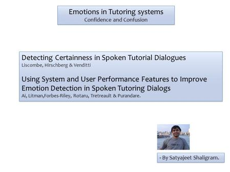 Detecting Certainness in Spoken Tutorial Dialogues Liscombe, Hirschberg & Venditti Using System and User Performance Features to Improve Emotion Detection.