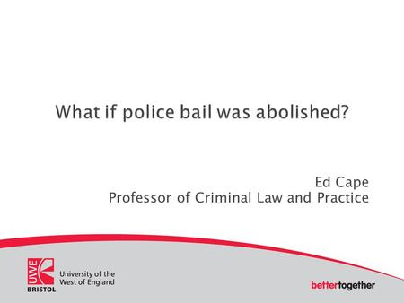 Ed Cape Professor of Criminal Law and Practice.  'Street' bail should be abolished  The power to impose conditions on 'pre- charge' bail should be abolished.