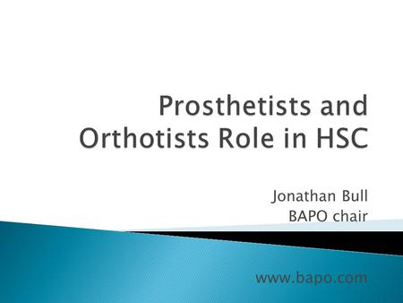 Jonathan Bull BAPO chair www.bapo.com.  Autonomous registered HCPC practitioners  Gait analysis and Engineering solutions to patients with limb loss.