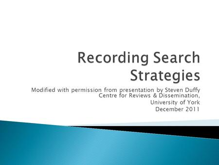 Modified with permission from presentation by Steven Duffy Centre for Reviews & Dissemination, University of York December 2011.