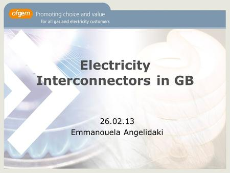 Electricity Interconnectors in GB 26.02.13 Emmanouela Angelidaki.