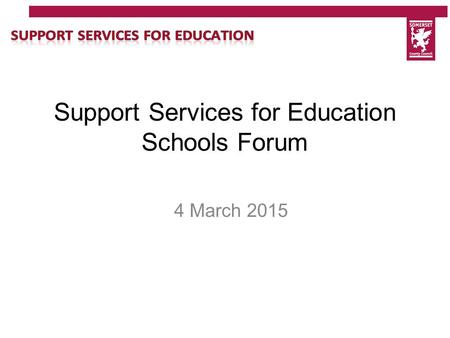 Support Services for Education Schools Forum 4 March 2015.