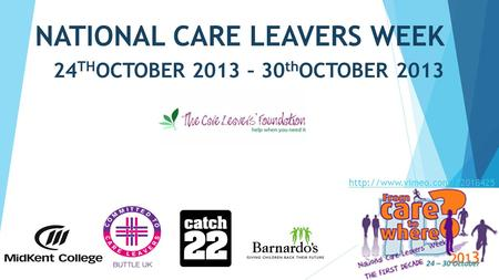 NATIONAL CARE LEAVERS WEEK 24 TH OCTOBER 2013 – 30 th OCTOBER 2013