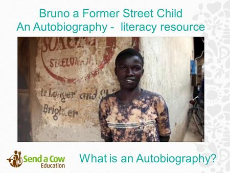Bruno a Former Street Child An Autobiography - literacy resource What is an Autobiography?