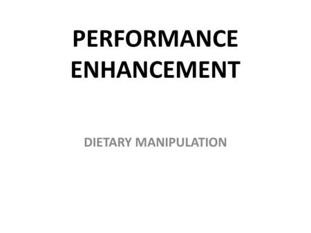 PERFORMANCE ENHANCEMENT DIETARY MANIPULATION. LEARNING OBJECTIVES 1.Am I able to explain how athletes manipulate their diet to enhance performance?